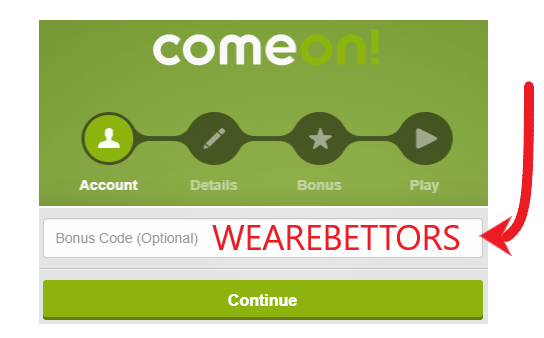 Enter the ComeOn Bonus Code WEAREBETTORS here